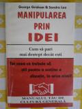 MANIPULAREA PRIN IDEI-GEORGE GRISHAM & SANDRA LEE-Ed.ANTET