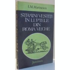 STRAINI VESTITI IN LUPTELE DIN ROMA VECHE (PORTRETE ISTORICE) de I. M. MARINESCU , 1983