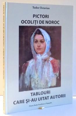 PICTORI OCOLITI DE NOROC, TABLOURI CARE SI-AU UITAT AUTORII de TUDOR OCTAVIAN 2017 foto