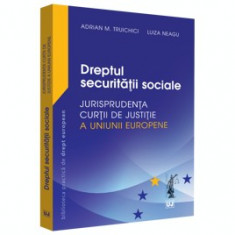Dreptul securitatii sociale - Jurisprudenta Curtii de Justitie a Uniunii Europene si jurisprudenta nationala/Adrian M. Truichici, Luiza Neagu