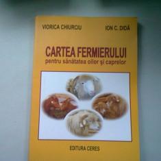 CARTEA FERMIERULUI PENTRU SANATATEA OILOR SI CAPRELOR - VIORICA CHIURCIU