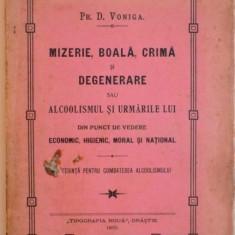 MIZERIE, BOALA SI CRIMA SI DEGENERARE SAU ALCOOLISMUL SI URMARILE LUI DIN PUNCT DE VEDERE ECONOMIC, HIGIENIC, MORAL SI NATIONAL de PR. D. VONIGA, 1910