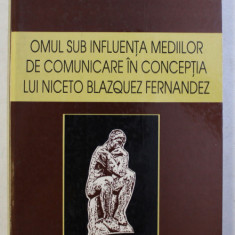 OMUL SUB INFLUENTA MEDIILOR DE COMUNICARE IN CONCEPTIA LUI NICETO BLAZQUEZ FERNANDEZ de FLAVIU POP , 1997