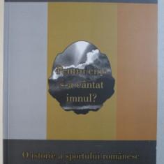 PENTRU CINE S - A CANTAT IMNUL ? - O ISTORIE A SPORTULUI ROMANESC , 1948 - 1989 de SERGIU LAURIAN LUPU , 2012