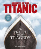 Secrets of the Titanic: Diving Into the Truth about the Tragedy