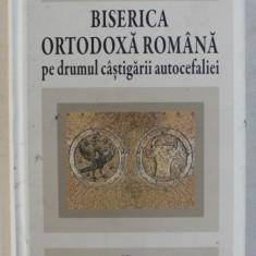 BISERICA ORTODOXA ROMANA PE DRUMUL CASTIGARII AUTOCEFALIEI de DORU ALIN BARZ , 2011 DEDICATIE*