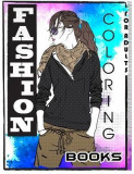 Fashion Coloring Books for Adults: Adult Fashion Coloring Books: Color Me Coloring Book, Fun Fashion and Fresh Styles! (Fashion & Beauty 2017, Fashion