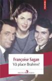 Va place Brahms? | Francoise Sagan, Polirom