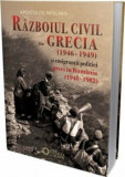 Cumpara ieftin Razboiul civil din Grecia (1946-1949) si emigrantii politici greci in Romania (1948-1982)/Apostolos Patelakis