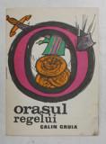 ORASUL REGELUI de CALIN GRUIA , ilustratii de MIHAI GHEORGHE , repovestire de A. MITRU , ANII '70