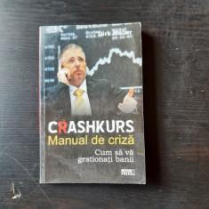 CRASHKURS, MANUAL DE CRIZA, CUM SA VA GESTIONATI BANII - DIRK MULLER