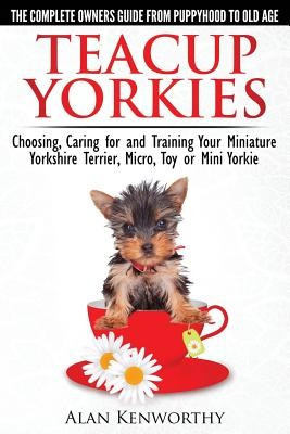 Teacup Yorkies - The Complete Owners Guide. Choosing, Caring for and Training Your Miniature Yorkshire Terrier, Micro, Toy or Mini Yorkie. foto