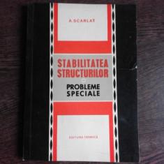 STABILITATEA STRUCTURILOR, PROBLEME SPECIALE - A. SCARLAT