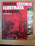 MAREA ISTORIE ILUSTRATA A LUMII , VOLUMUL 5 , EPOCA MODERNA