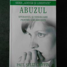 PAUL & LIZ GRIFFIN - ABUZUL. SPERANTA SI VINDECARE PENTRU CEI ABUZATI