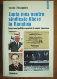 Lupta mea pentru sindicate libere în România / Vasile Paraschiv