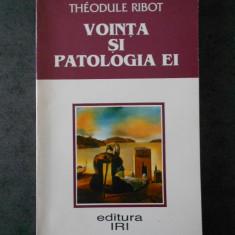 THEODULE RIBOT - VOINTA SI PATOLOGIA EI