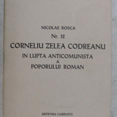 BIBLIOTECA DE DOCUMENTARE DACIA , NICOLAE ROSCA , CORNELIU ZELEA CODREANU IN LUPTA ANTICOMUNISTA A POPORULUI ROMAN , NUMARUL 12 de NICOLAE ROSCA , 197