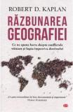 Razbunarea geografiei - Robert D. Kaplan