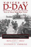 Voices of D-Day: The Story of the Allied Invasion, Told by Those Who Were There