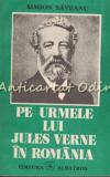 Pe Urmele Lui Jules Verne In Romania - Simion Saveanu