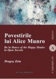 Povestirile lui Alice Munro. De la Dance of the Happy Shades la Open Secrets/Dragos Zetu