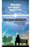 Inseparabilitate. Povestiri despre magia vietii de zi cu zi - Gregg Braden, Lynn Lauber