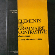 TEODORA CRISTEA - ELEMENTS DE GRAMMAIRE CONTRASTIVE DOMAINE FRANCAIS-ROUMAIN