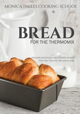 Monica Hailes Cooking School: Bread for the Thermomix foto
