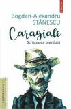 Caragiale. Scrisoarea pierduta/Bogdan-Alexandru Stanescu