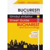 Bucuresti si imprejurimile. Ghidul strazilor/ Street Guide. Bucharest Surroundings