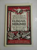 ELOGIUL NEBUNIEI - SAU DISCURS SPRE LAUDA PROSTIEI - ERASMUS SIN ROTTERDAM - DOAR PROSTIA INCETINESTE SCURGEREA TINERETII SI ALUNGA NESUFER