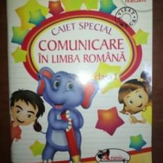 Caiet special comunicare in limba romana clasa I- Marcela Penes, Celina Iordache