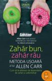 Zahăr bun, zahăr rău. Metoda ușoară a lui Allen Carr. Cum să te eliberezi de dependența de zahăr și carbohidrați (ebook)