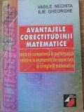 AVANTAJELE CORECTITUDINII MATEMATICE - VASILE NECHITA, ILIE GHEORGHE