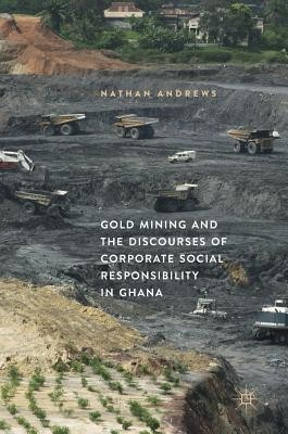 Gold Mining and the Discourses of Corporate Social Responsibility in Ghana foto