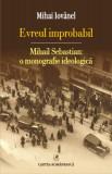 Evreul improbabil: Mihail Sebastian: o monografie ideologică