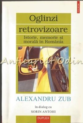 Oglinzi Retrovizoare. Istorie, Memorie Si Morala In Romania - Alexandru Zub foto