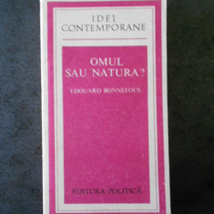 EDOUARD BONNEFOUS - OMUL SAU NATURA ? (IDEI CONTEMPORANE)
