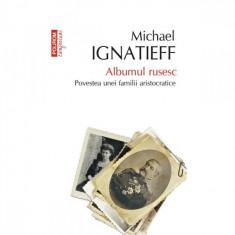 Albumul rusesc. Povestea unei familii - Michael Ignatieff
