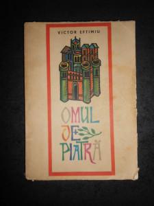 VICTOR EFTIMIU - OMUL DE PIATRA (1969, ilustratii color de Val. Munteanu)