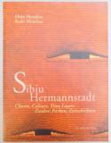 SIBIU HERMANNSTADT , CHARM , COLOURS , TIME LAYERS , ZAUBER , FARBEN , ZEITSCHICHTEN de DINU MENDREA , RADU MENDREA , 2007