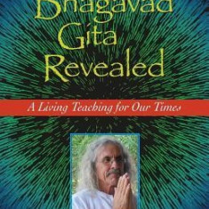 The Bhagavad Gita Revealed: A Living Teaching for Our Times