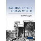 Bathing in the Roman World - Fikret Yegul