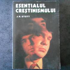 J. R. STOTT - ESENTIALUL CRESTINISMULUI