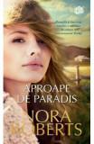 Aproape de paradis - Nora Roberts