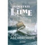 Joe Abercrombie - Jumătate de lume ( MAREA  SFĂRÂMATĂ, partea a II-a)