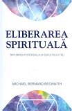 Eliberarea spirituala. Implinirea potentialului sufletului tau, Michael Bernard Beckwith