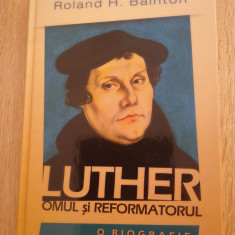 Roland H. Bainton - Luther omul si reformatorul