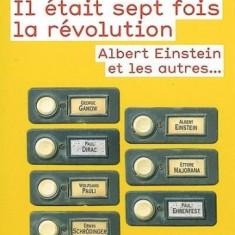 IL ETAIT SEPT FOIS LA REVOLUTION ALBERT EINSTEIN ET LES AUTRES - ETIENNE KLEIN (CARTE IN LIMBA FRANCEZA)